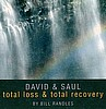 David & Saul ~ Total Loss & Total Recovery